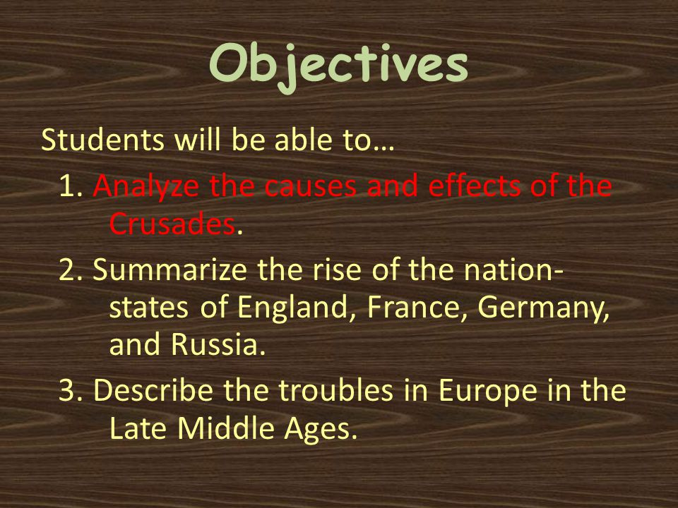 Objectives Students will be able to… 1. Analyze the causes and effects of the Crusades.