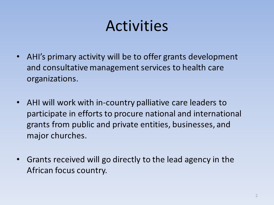 Activities AHI's primary activity will be to offer grants development and consultative management services to health care organizations. AHI will work