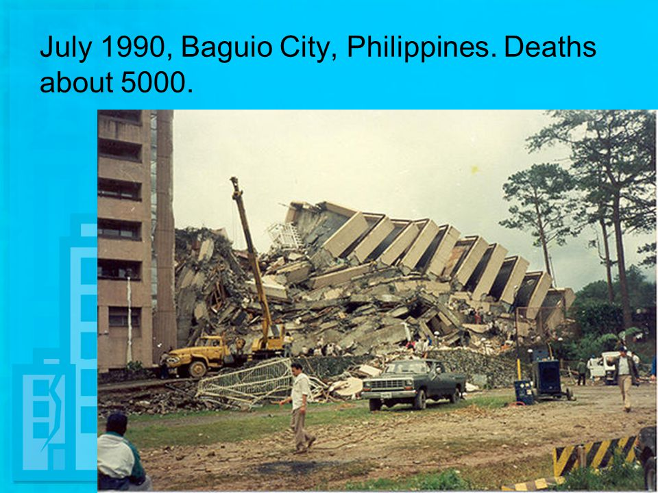 July 1990, Baguio City, Philippines. Deaths about 5000.