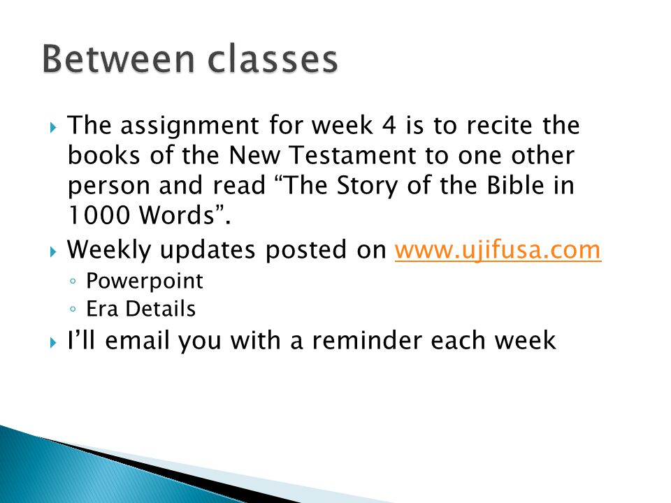  The assignment for week 4 is to recite the books of the New Testament to one other person and read The Story of the Bible in 1000 Words .