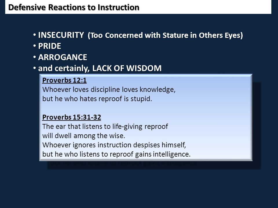Defensive Reactions to Instruction Proverbs 12:1 Whoever loves discipline loves knowledge, but he who hates reproof is stupid. Proverbs 15:31-32 The e