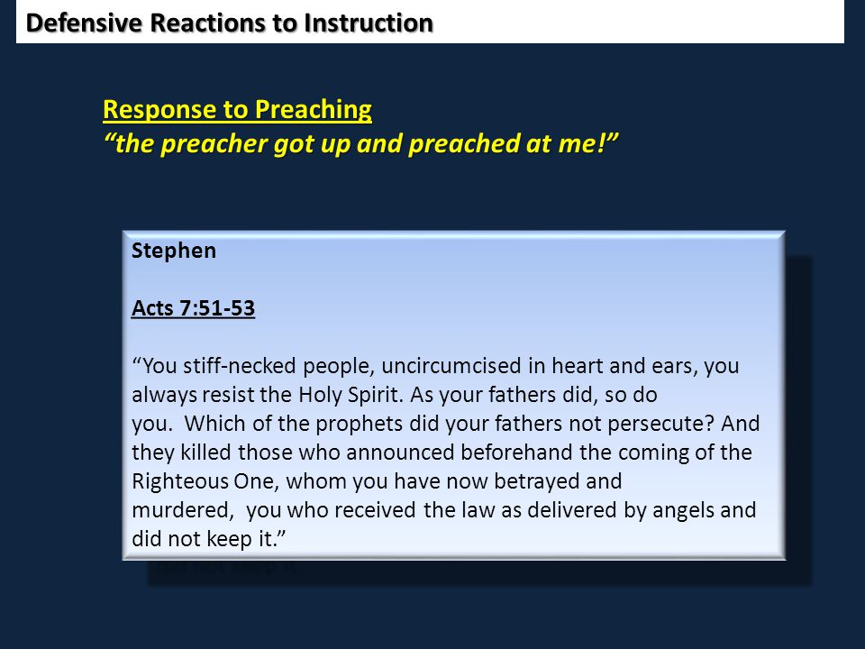 """Defensive Reactions to Instruction Response to Preaching """"the preacher got up and preached at me!"""" Stephen Acts 7:51-53 """"You stiff-necked people, unci"""