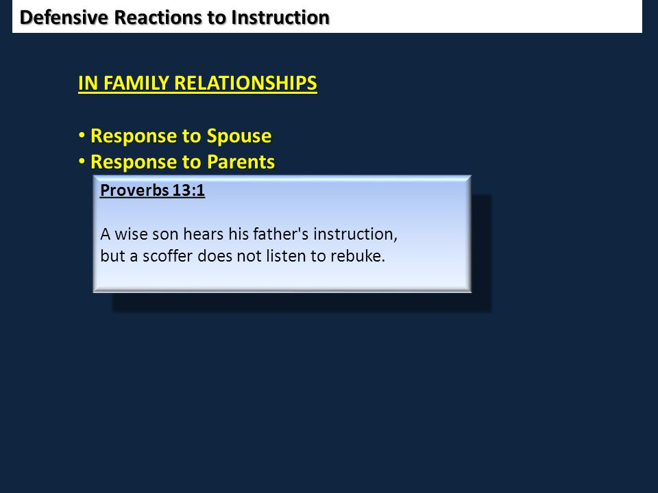 Defensive Reactions to Instruction IN FAMILY RELATIONSHIPS Response to Spouse Response to Spouse Response to Parents Response to Parents Proverbs 13:1