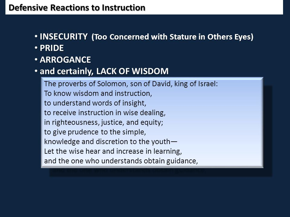 Defensive Reactions to Instruction The proverbs of Solomon, son of David, king of Israel: To know wisdom and instruction, to understand words of insig