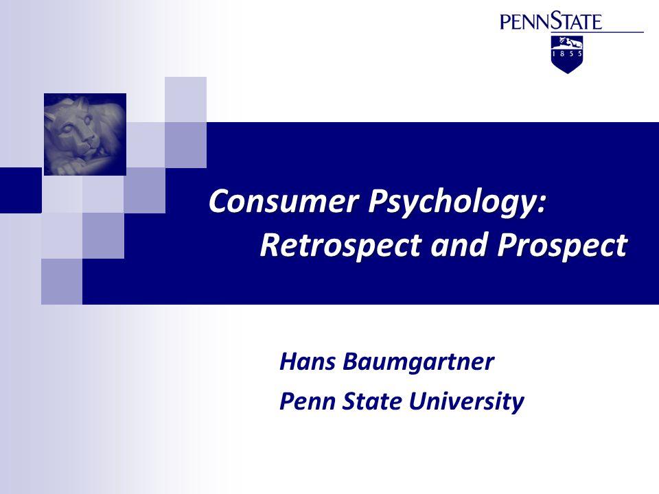 Consumer Psychology: Retrospect and Prospect Hans Baumgartner Penn State University