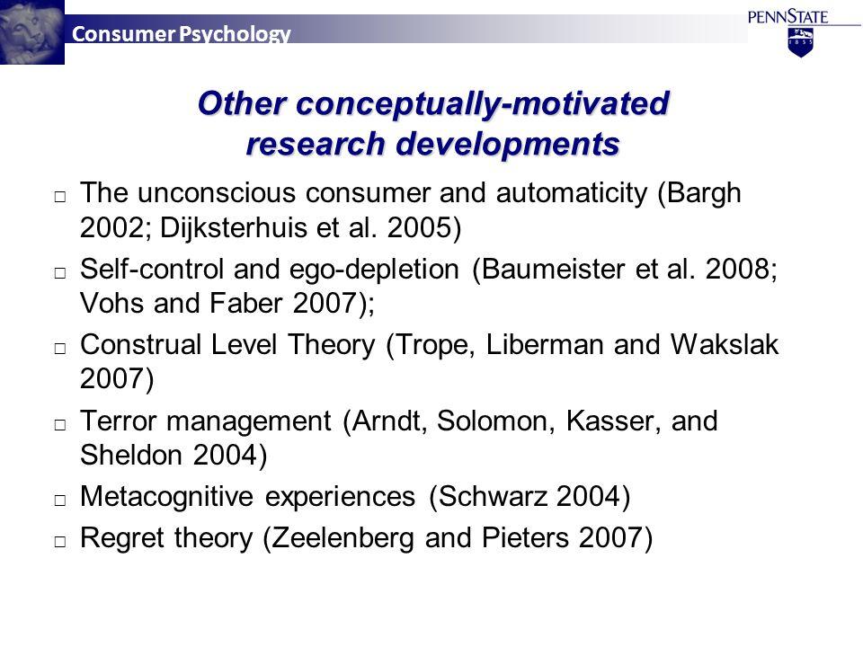 Consumer Psychology □ The unconscious consumer and automaticity (Bargh 2002; Dijksterhuis et al.