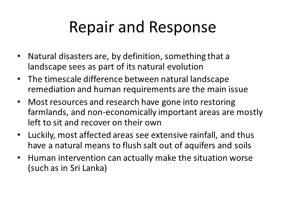 Repair and Response Natural disasters are, by definition, something that a landscape sees as part of its natural evolution The timescale difference be