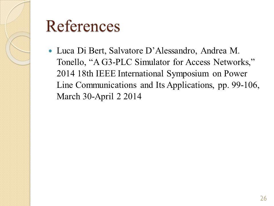 "References Luca Di Bert, Salvatore D'Alessandro, Andrea M. Tonello, ""A G3-PLC Simulator for Access Networks,"" 2014 18th IEEE International Symposium o"
