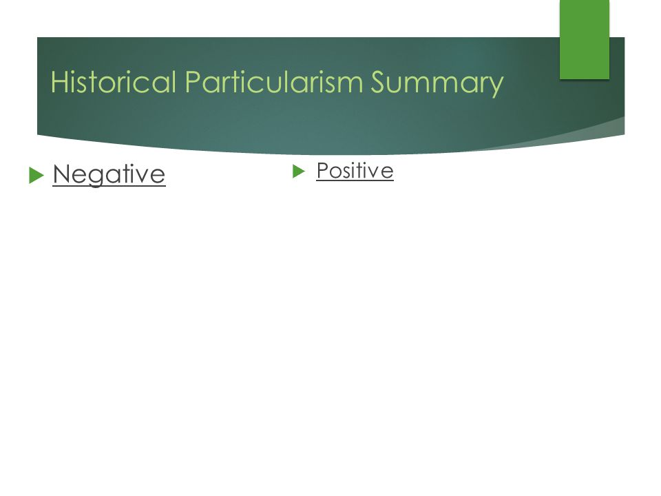 Historical Particularism Summary  Positive  Negative