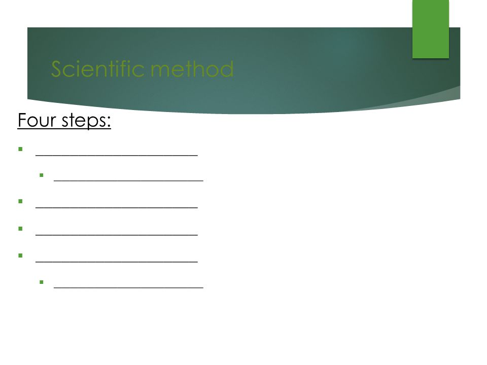 Scientific method Four steps:  ___________________