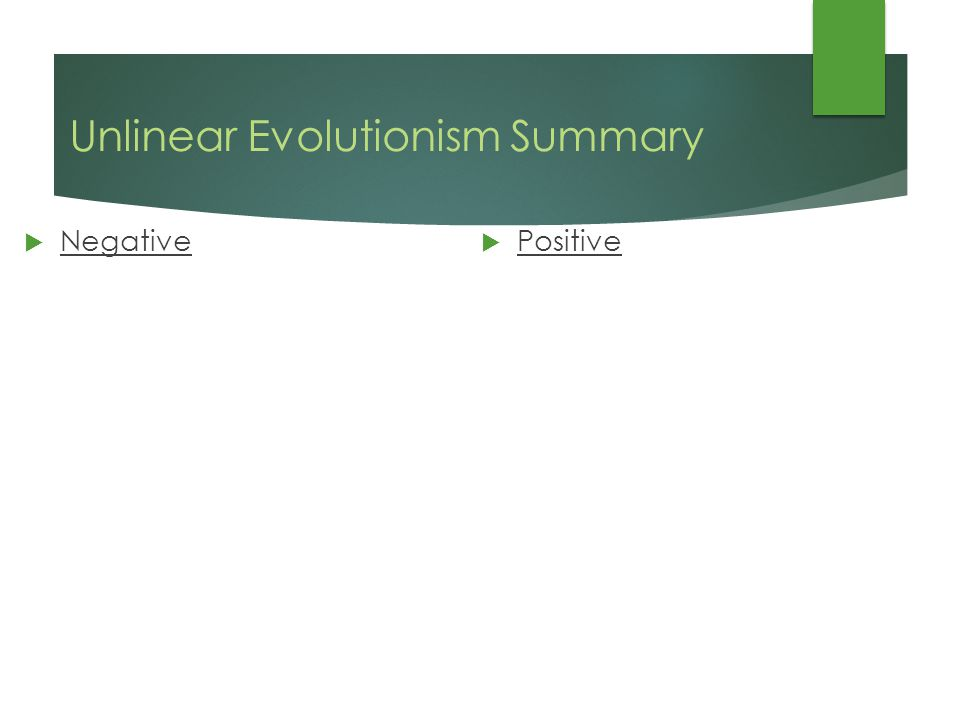 Unlinear Evolutionism Summary  Positive  Negative