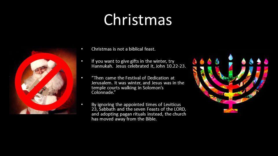 Christmas Christmas is not a biblical feast. If you want to give gifts in the winter, try Hannukah.