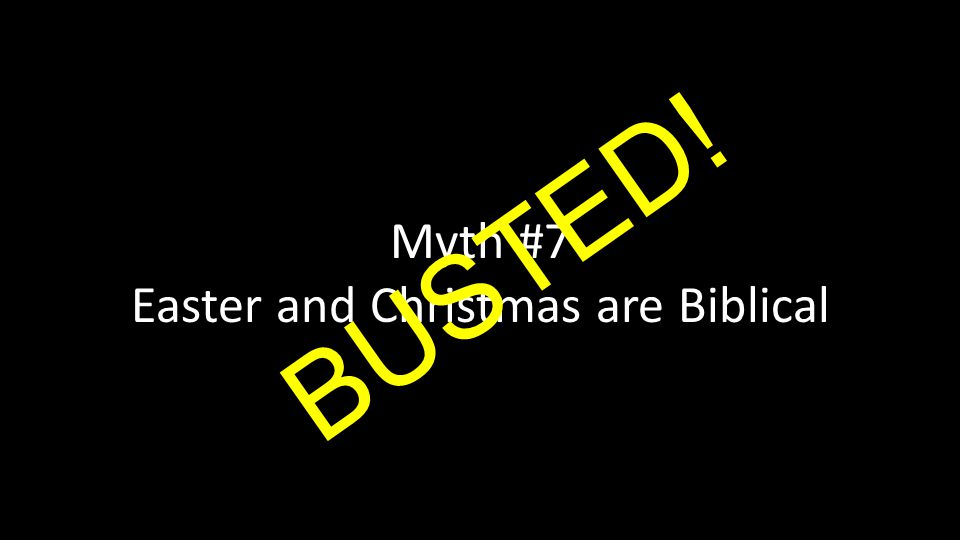 Myth #7 Easter and Christmas are Biblical BUSTED!