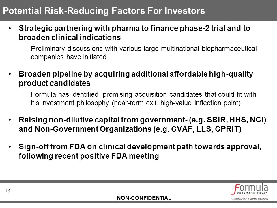 NON-CONFIDENTIAL Potential Risk-Reducing Factors For Investors Strategic partnering with pharma to finance phase-2 trial and to broaden clinical indic