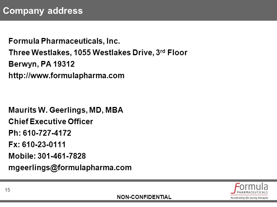 NON-CONFIDENTIAL Company address Formula Pharmaceuticals, Inc. Three Westlakes, 1055 Westlakes Drive, 3 rd Floor Berwyn, PA 19312 http://www.formulaph