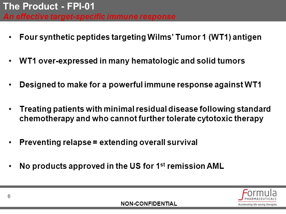 NON-CONFIDENTIAL The Product - FPI-01 An effective target-specific immune response Four synthetic peptides targeting Wilms' Tumor 1 (WT1) antigen WT1