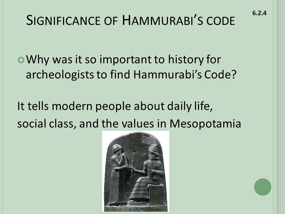 S IGNIFICANCE OF H AMMURABI ' S CODE Why was it so important to history for archeologists to find Hammurabi's Code.