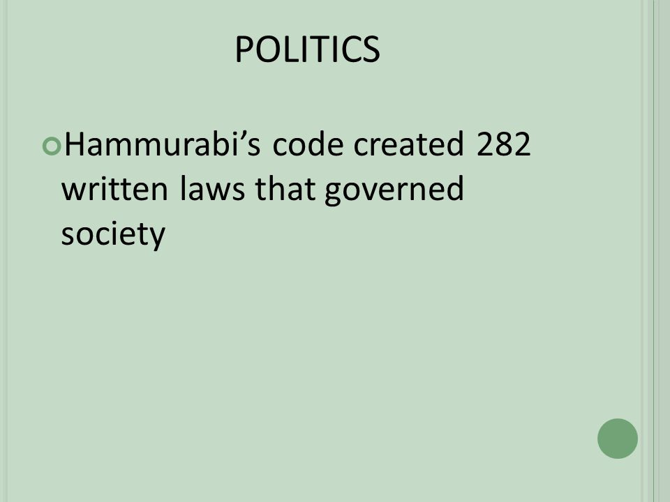 POLITICS Hammurabi's code created 282 written laws that governed society