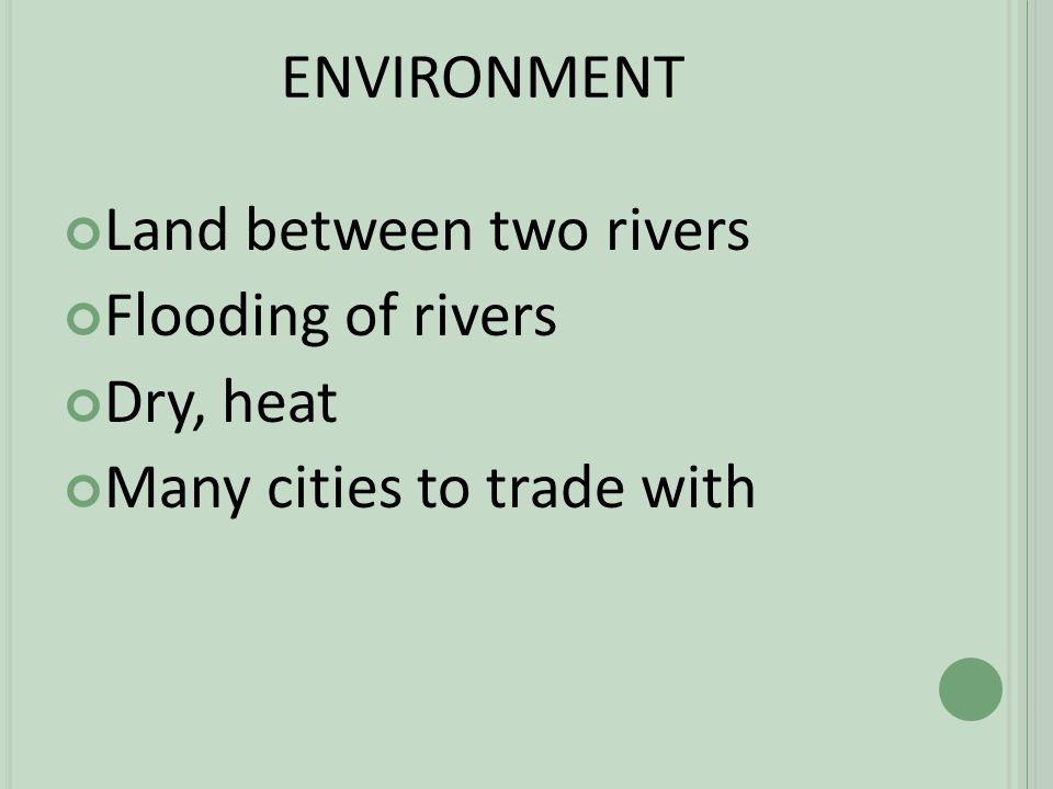 ENVIRONMENT Land between two rivers Flooding of rivers Dry, heat Many cities to trade with