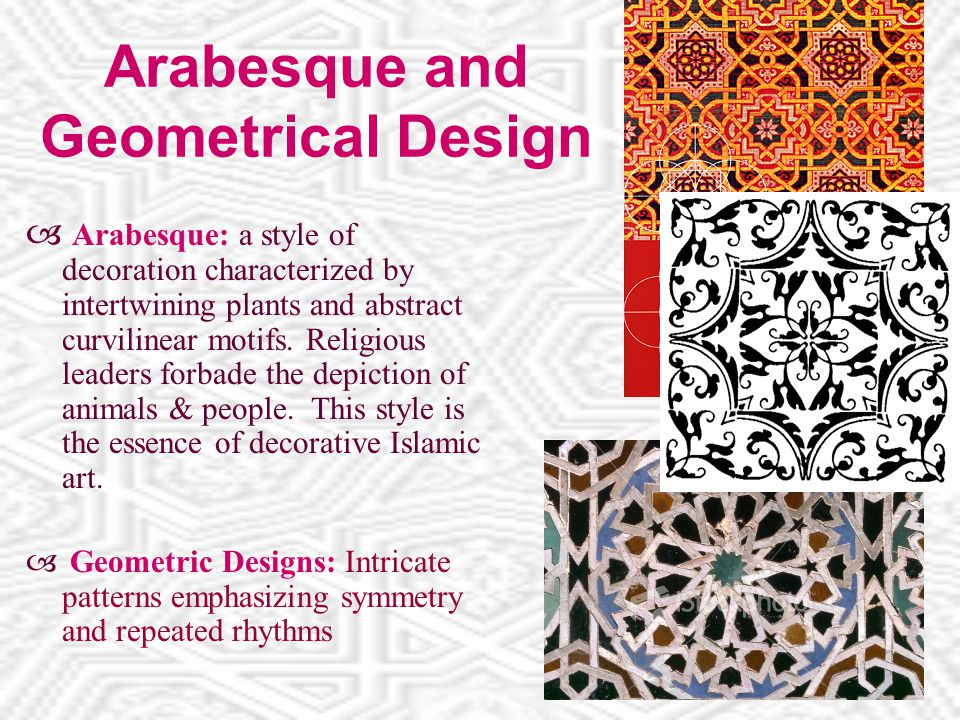 Arabesque and Geometrical Design  Arabesque: a style of decoration characterized by intertwining plants and abstract curvilinear motifs.