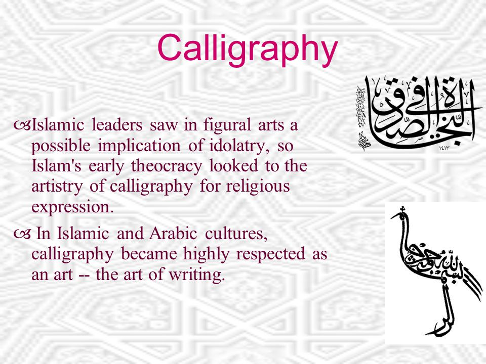 Calligraphy  Islamic leaders saw in figural arts a possible implication of idolatry, so Islam s early theocracy looked to the artistry of calligraphy for religious expression.