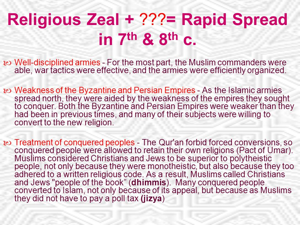Religious Zeal + = Rapid Spread in 7 th & 8 th c.