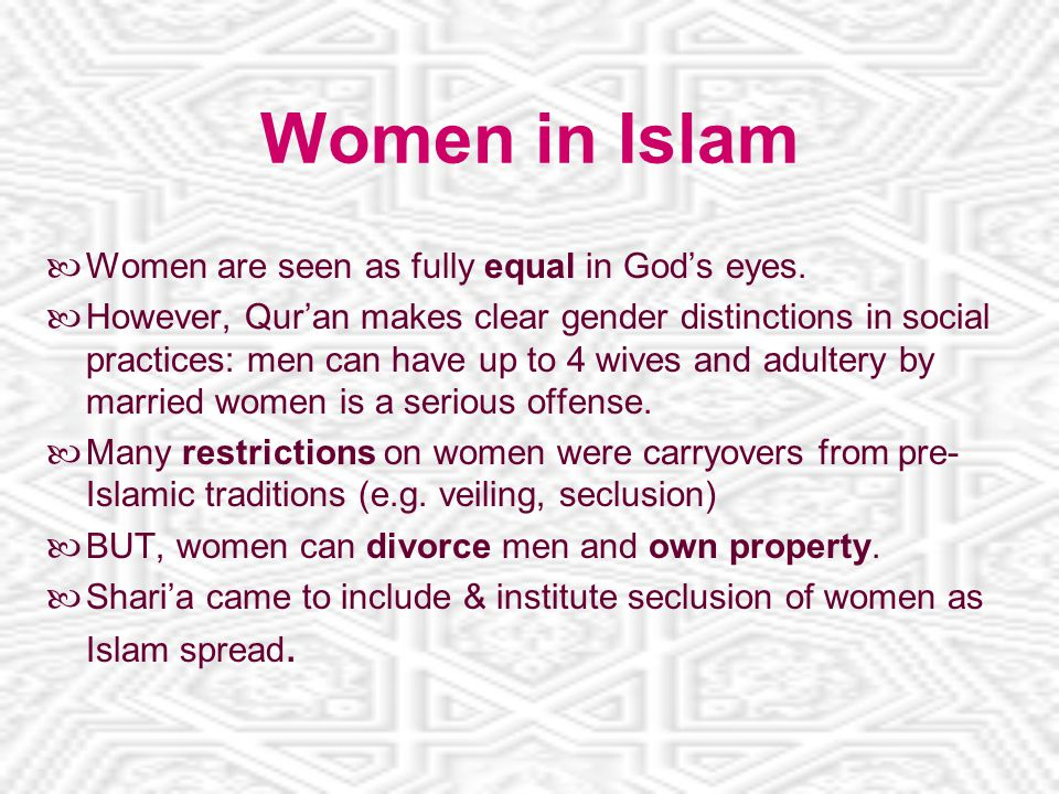 Women in Islam Women are seen as fully equal in God's eyes.