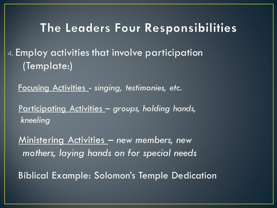 4. Employ activities that involve participation (Template:) Focusing Activities - singing, testimonies, etc. Participating Activities – groups, holdin