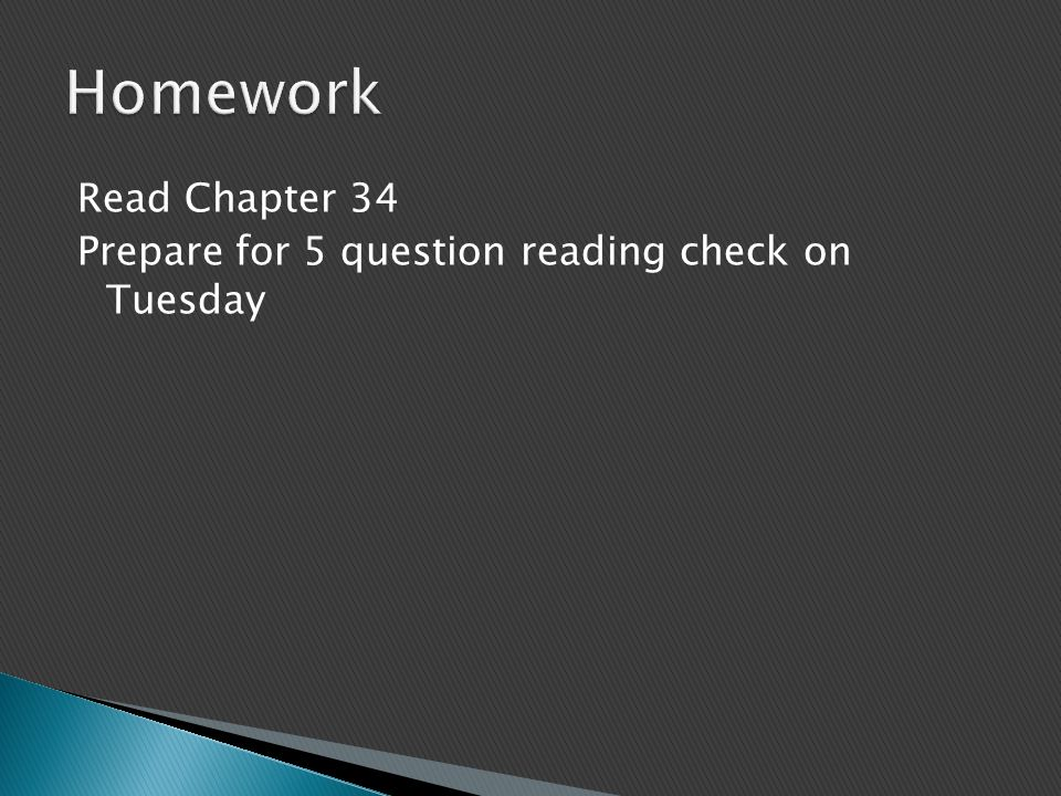 Read Chapter 34 Prepare for 5 question reading check on Tuesday