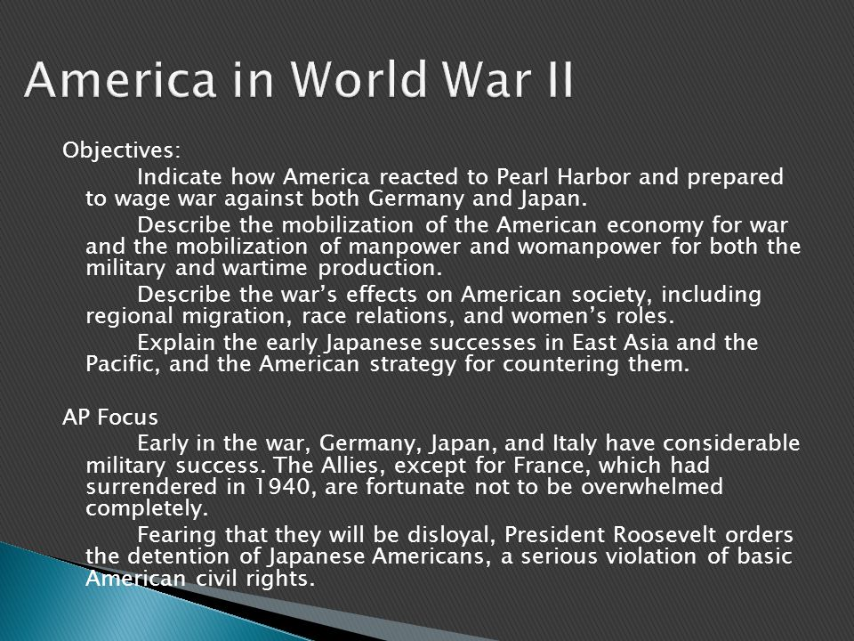 CHAPTER THEMES Unified by Pearl Harbor, America effectively carried out a war mobilization effort that produced vast social and economic changes within American society.
