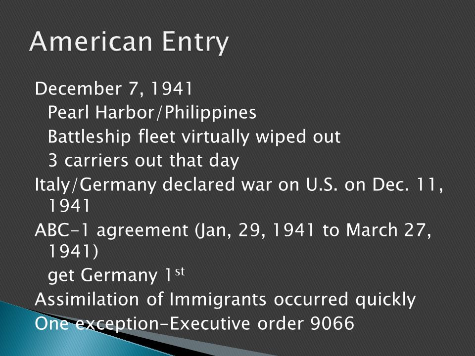 December 7, 1941 Pearl Harbor/Philippines Battleship fleet virtually wiped out 3 carriers out that day Italy/Germany declared war on U.S. on Dec. 11,