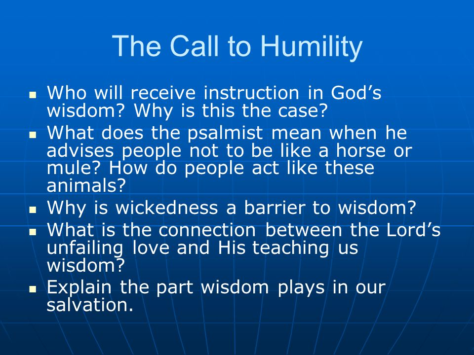 The Call to Humility Who will receive instruction in God's wisdom.