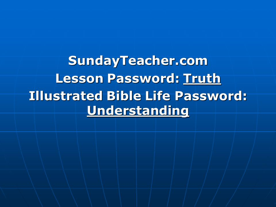 SundayTeacher.com Lesson Password: Truth Illustrated Bible Life Password: Understanding