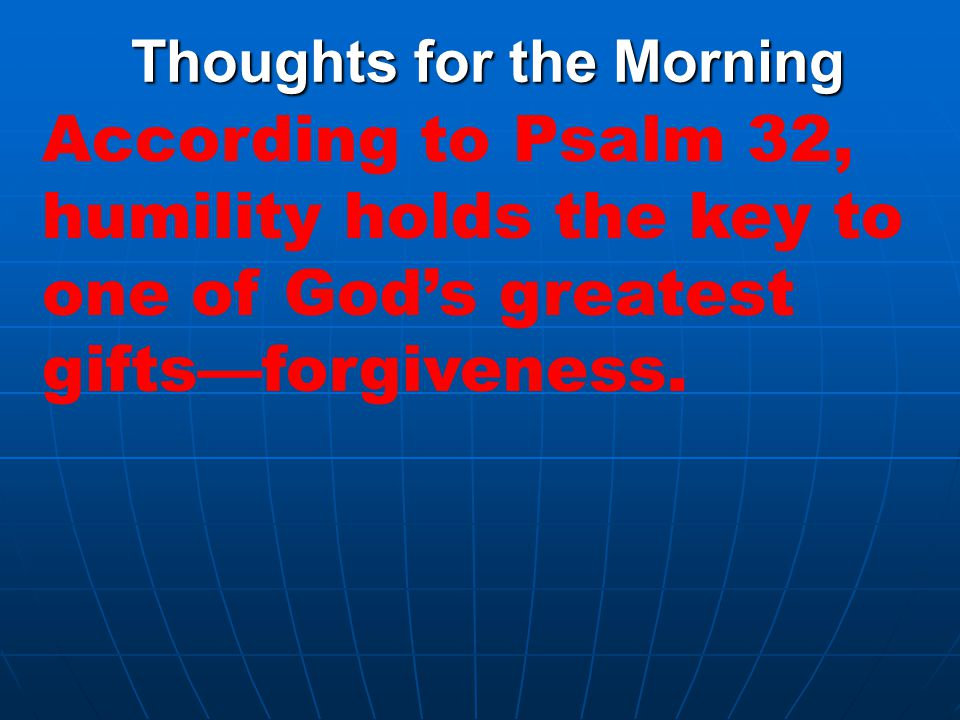 According to Psalm 32, humility holds the key to one of God's greatest gifts—forgiveness.