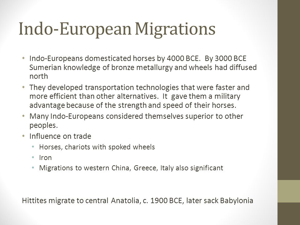 Indo-European Migrations Various tribes who all spoke related languages deriving from some original common tongue and who eventually settled Europe, Iran, and Northern India.