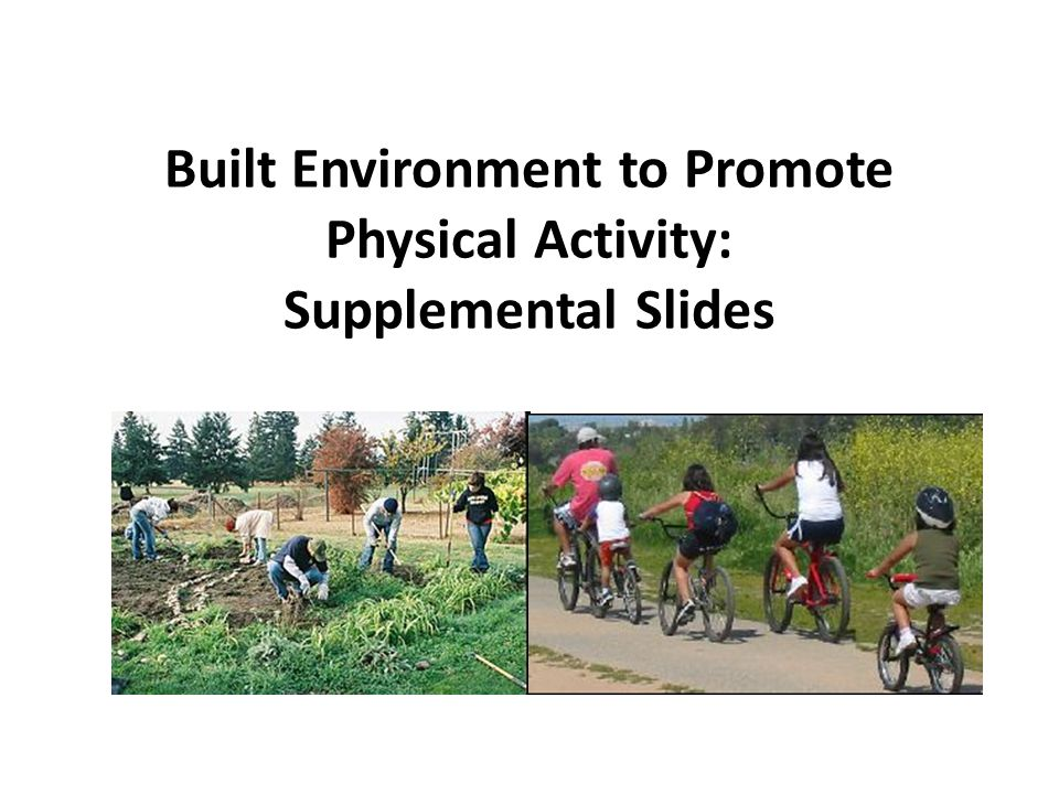 Built Environment to Promote Physical Activity: Supplemental Slides
