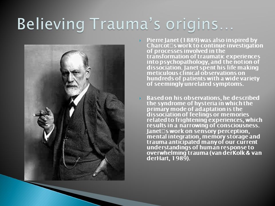  Pierre Janet (1889) was also inspired by Charcot  s work to continue investigation of processes involved in the transformation of traumatic experie