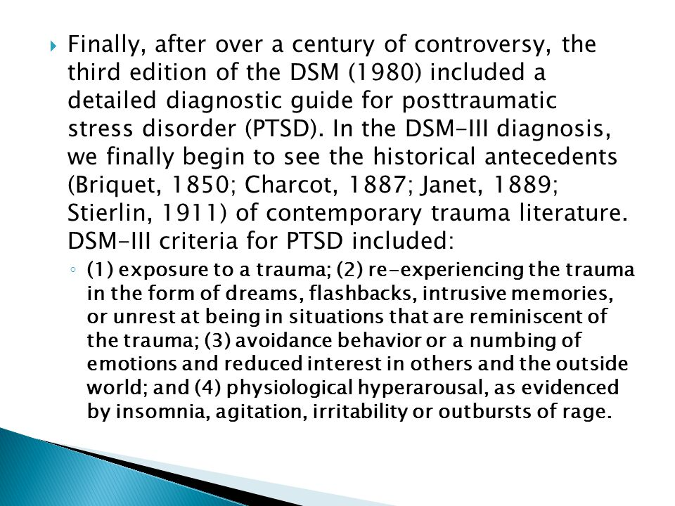  Finally, after over a century of controversy, the third edition of the DSM (1980) included a detailed diagnostic guide for posttraumatic stress diso