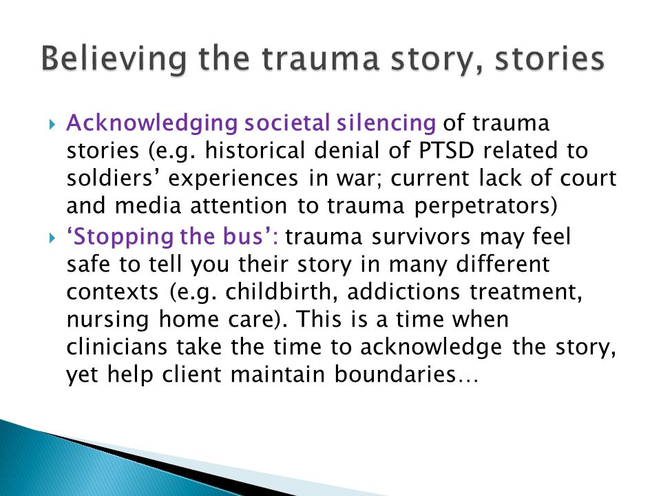  Acknowledging societal silencing of trauma stories (e.g. historical denial of PTSD related to soldiers' experiences in war; current lack of court an