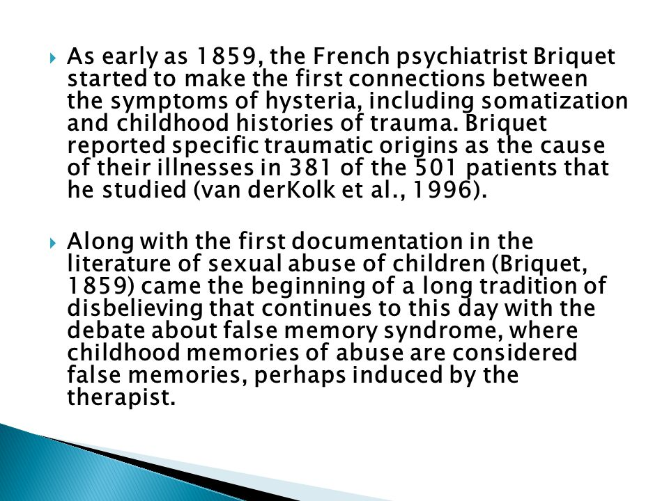  As early as 1859, the French psychiatrist Briquet started to make the first connections between the symptoms of hysteria, including somatization and