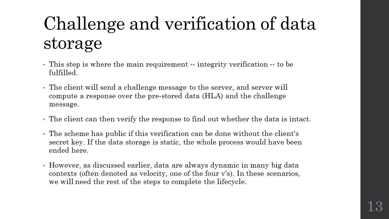 Challenge and verification of data storage This step is where the main requirement -- integrity verification -- to be fulfilled.
