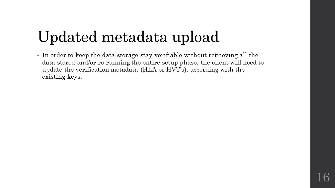Updated metadata upload In order to keep the data storage stay verifiable without retrieving all the data stored and/or re-running the entire setup phase, the client will need to update the verification metadata (HLA or HVT s), according with the existing keys.