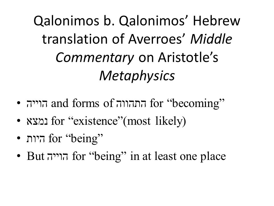"""Qalonimos b. Qalonimos' Hebrew translation of Averroes' Middle Commentary on Aristotle's Metaphysics הוייה and forms of התהווה for """"becoming"""" נמצא for"""