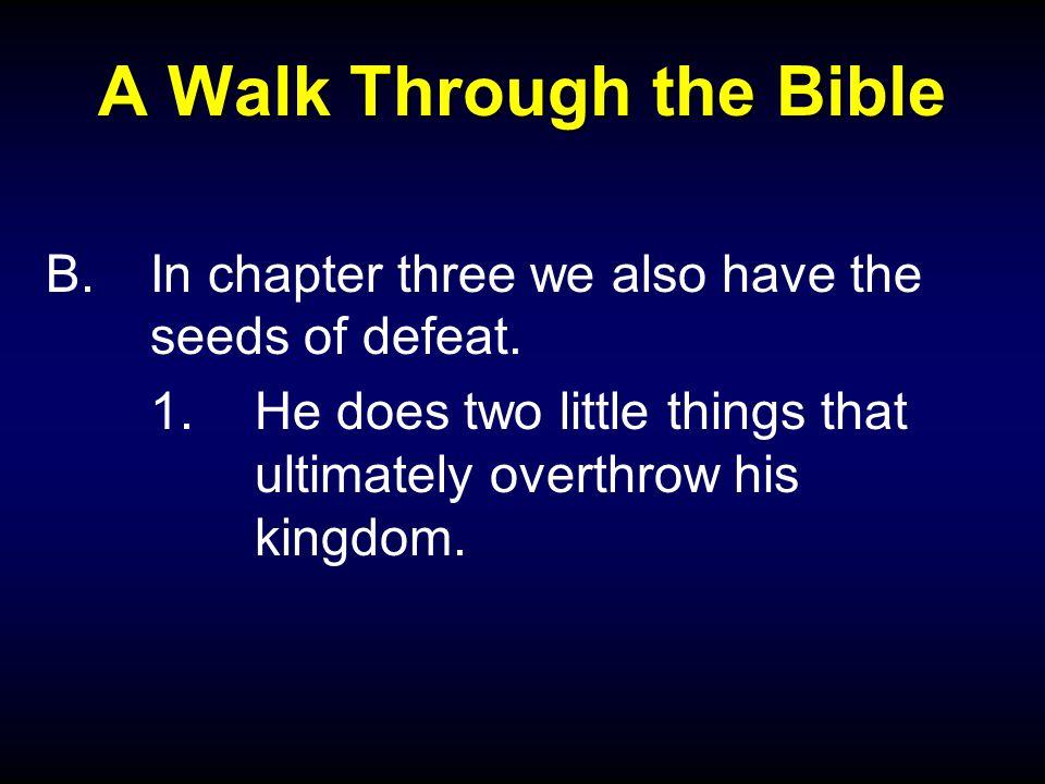 A Walk Through the Bible B.In chapter three we also have the seeds of defeat.