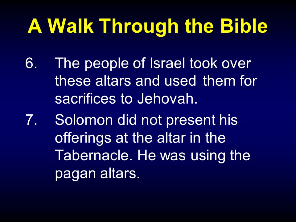 A Walk Through the Bible 6.The people of Israel took over these altars and used them for sacrifices to Jehovah.