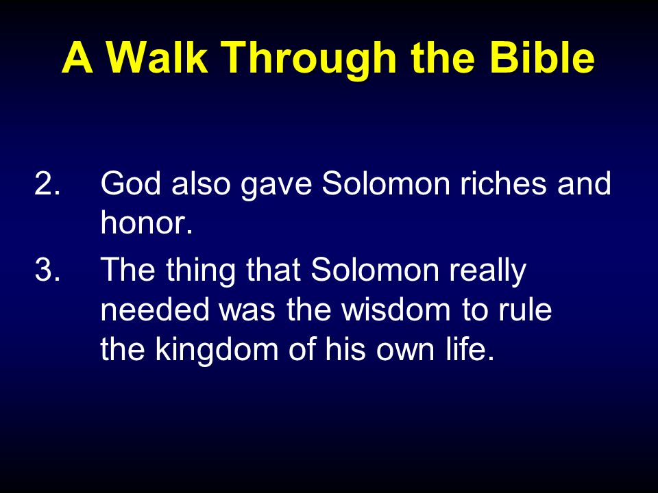 A Walk Through the Bible 2.God also gave Solomon riches and honor.
