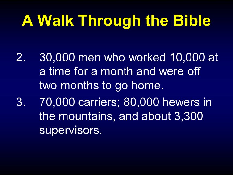 A Walk Through the Bible 2.30,000 men who worked 10,000 at a time for a month and were off two months to go home.