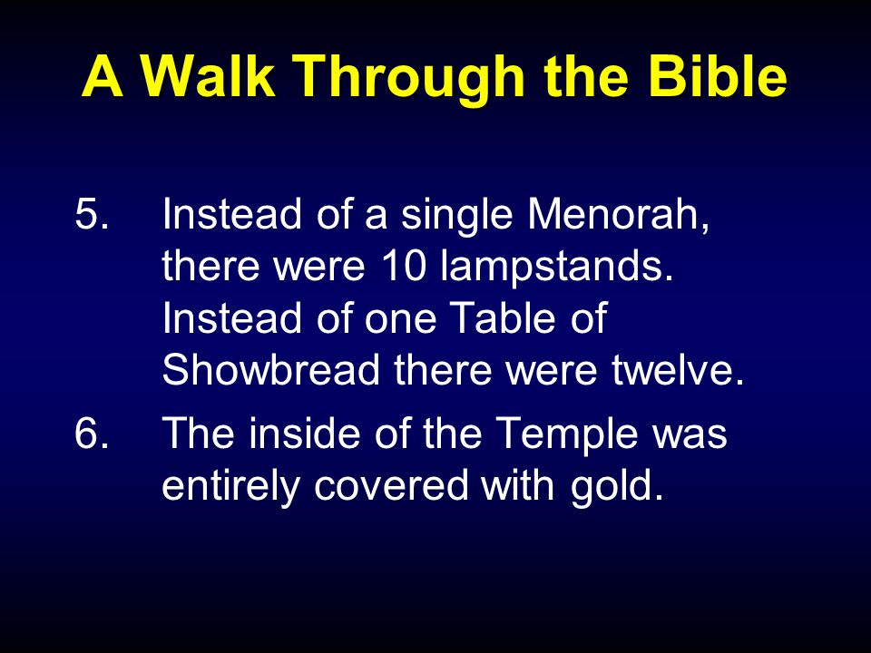 A Walk Through the Bible 5.Instead of a single Menorah, there were 10 lampstands.