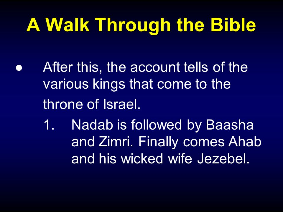 A Walk Through the Bible ●After this, the account tells of the various kings that come to the throne of Israel.