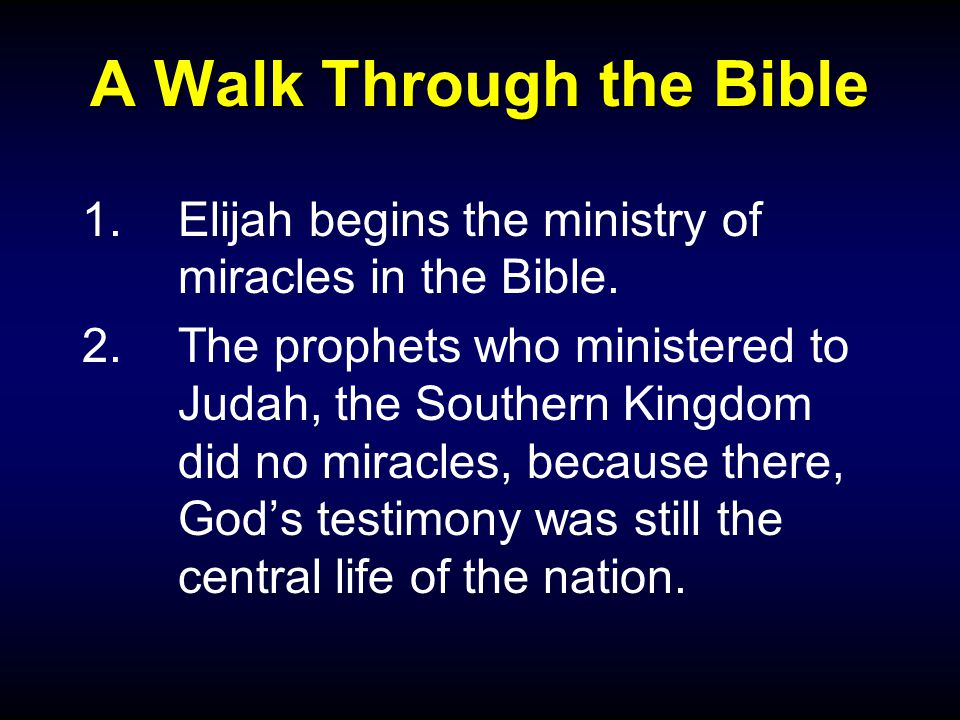 A Walk Through the Bible 1.Elijah begins the ministry of miracles in the Bible.